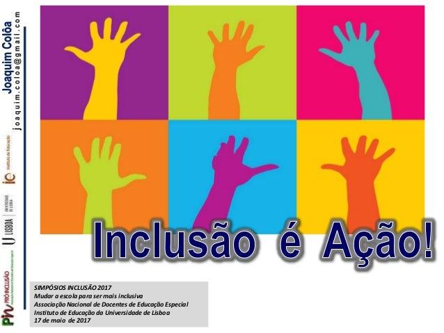 SIMPÓSIOS INCLUSÃO 2017 Mudar a escola para ser mais inclusiva Associação Nacional de Docentes de Educação Especial Instit...