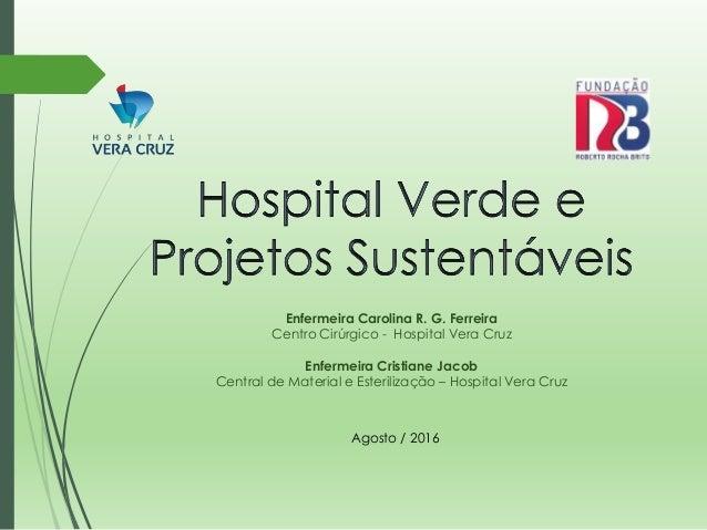 Enfermeira Carolina R. G. Ferreira Centro Cirúrgico - Hospital Vera Cruz Enfermeira Cristiane Jacob Central de Material e ...