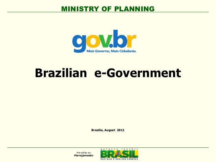 MINISTRY OF PLANNINGBrazilian e-Government         Brasilia, August 2011