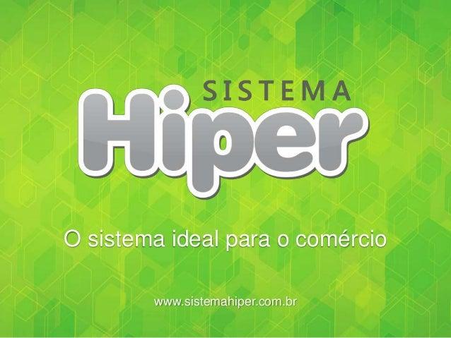 O sistema ideal para o comércio www.sistemahiper.com.br