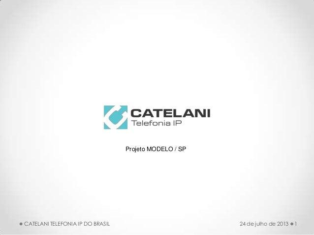 1CATELANI TELEFONIA IP DO BRASIL 24 de julho de 2013 Projeto MODELO / SP