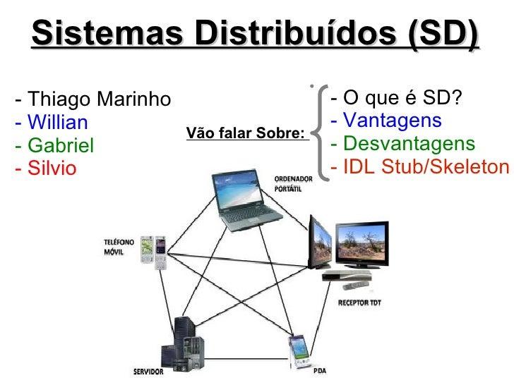 Sistemas Distribuídos (SD)- Thiago Marinho                      - O que é SD?- Willian                             - Vanta...