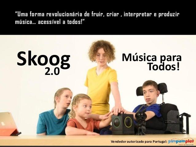 """Skoog2.0 Vendedor autorizado para Portugal: Todos! Música para """"Uma forma revolucionária de fruir, criar , interpretar e p..."""