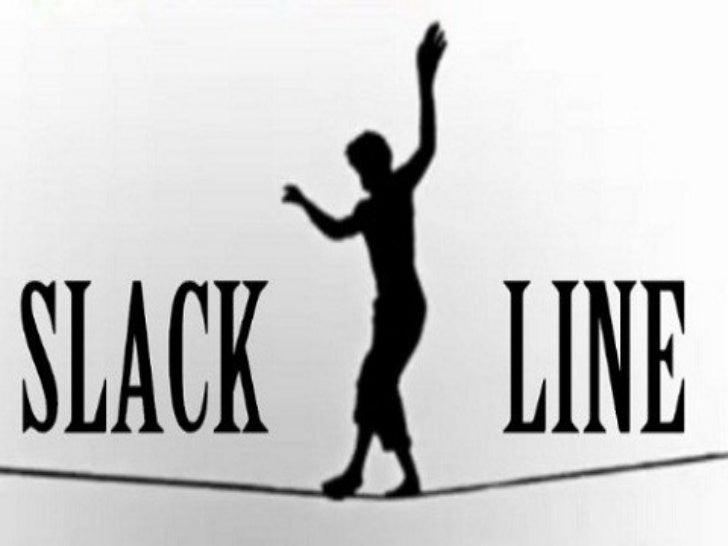 Slackline                 Conceito:• Pratica de atividade física em cima de  uma fita amarrada em dois pontos fixos, a  ce...