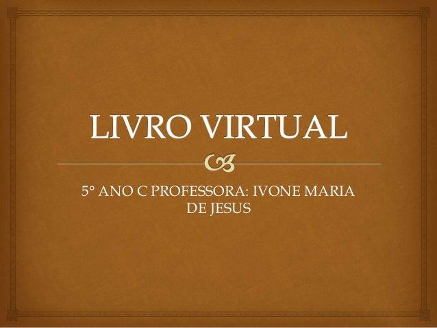 5° ANO C PROFESSORA: IVONE MARIA  DE JESUS