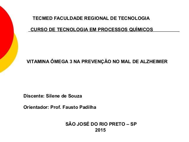 VITAMINA ÔMEGA 3 NA PREVENÇÃO NO MAL DE ALZHEIMER TECMED FACULDADE REGIONAL DE TECNOLOGIA CURSO DE TECNOLOGIA EM PROCESSOS...