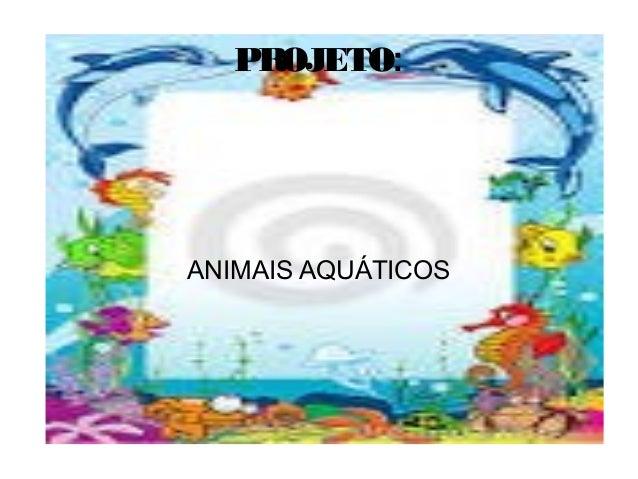 PROJETO:ANIMAIS AQUÁTICOS