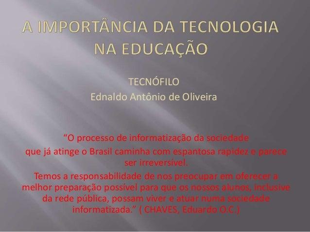 """TECNÓFILO Ednaldo Antônio de Oliveira """"O processo de informatização da sociedade que já atinge o Brasil caminha com espant..."""