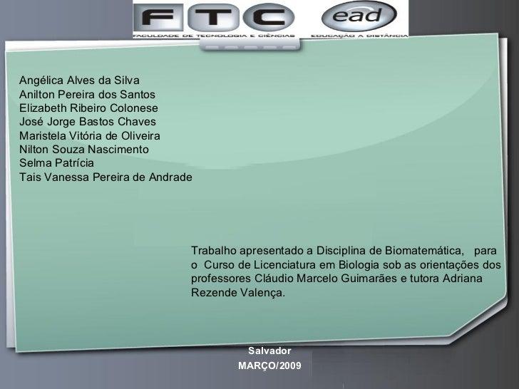 Trabalho apresentado a Disciplina de Biomatemática,  para  o  Curso de Licenciatura em Biologia sob as orientações dos pro...