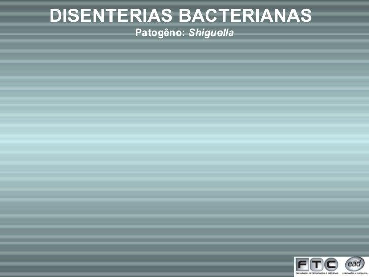 DISENTERIAS BACTERIANAS   Patogêno:  Shiguella