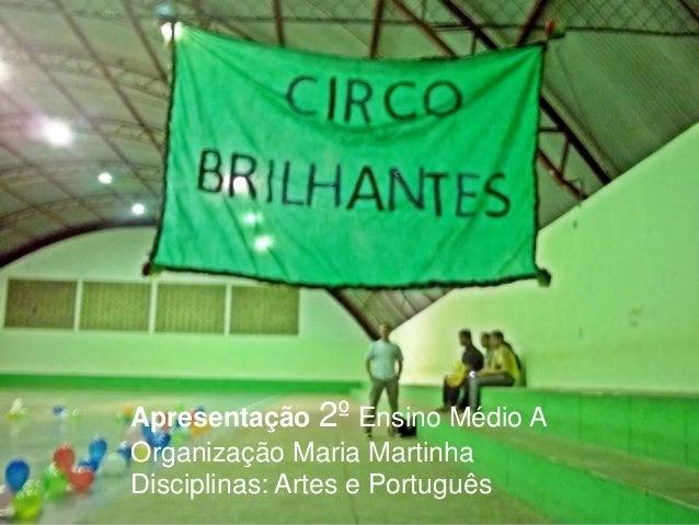 Apresentação 2º Ensino Médio AOrganização Maria MartinhaDisciplinas: Artes e Português