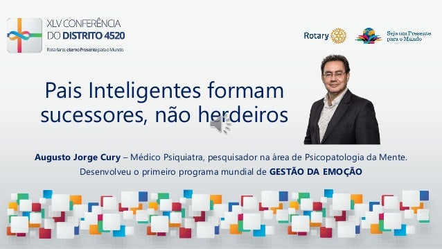 Pais Inteligentes formam sucessores, não herdeiros Augusto Jorge Cury – Médico Psiquiatra, pesquisador na área de Psicopat...