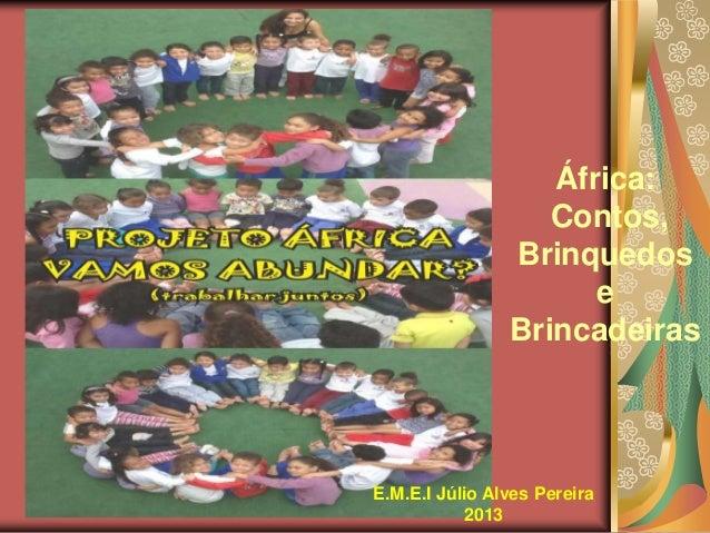 África: Contos, Brinquedos e Brincadeiras  E.M.E.I Júlio Alves Pereira 2013