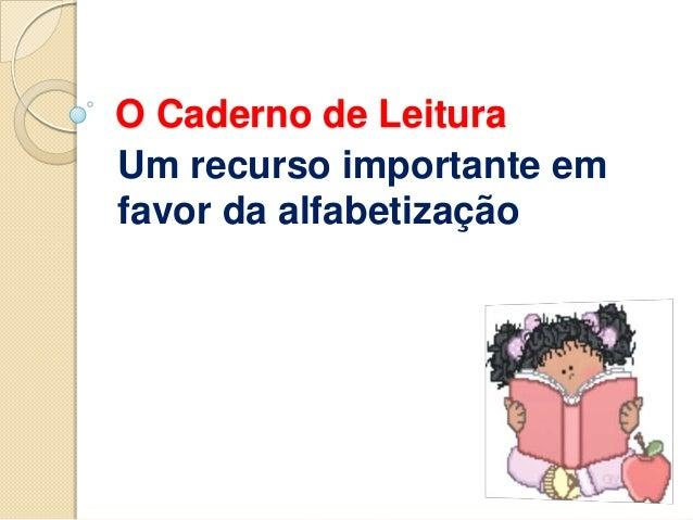 O Caderno de Leitura Um recurso importante em favor da alfabetização