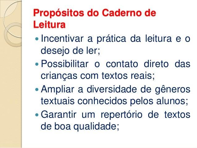 Propósitos do Caderno de Leitura  Incentivar a prática da leitura e o desejo de ler;  Possibilitar o contato direto das ...