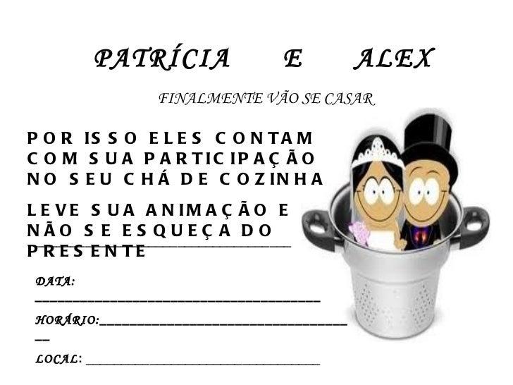 PATRÍCIA  E  ALEX FINALMENTE VÃO SE CASAR POR ISSO ELES CONTAM COM SUA PARTICIPAÇÃO NO SEU CHÁ DE COZINHA LEVE SUA ANIMAÇÃ...