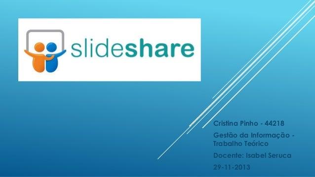 Cristina Pinho - 44218 Gestão da Informação Trabalho Teórico Docente: Isabel Seruca  29-11-2013