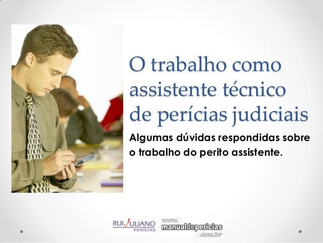 O trabalho comoassistente técnicode perícias judiciaisAlgumas dúvidas respondidas sobreo trabalho do perito assistente.