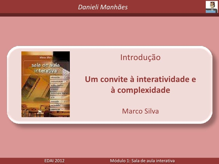 Danieli Manhães                          Introdução              Um convite à interatividade e                   à complex...