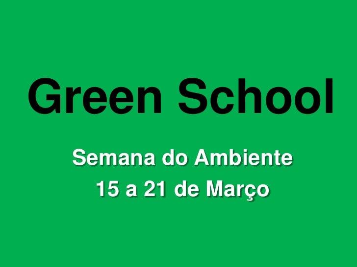 GreenSchool<br />Semana do Ambiente<br />15 a 21 de Março<br />