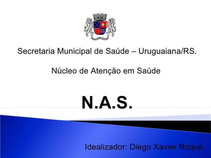 Secretaria Municipal de Saúde – Uruguaiana/RS.        Núcleo de Atenção em Saúde                N.A.S.                 Ide...
