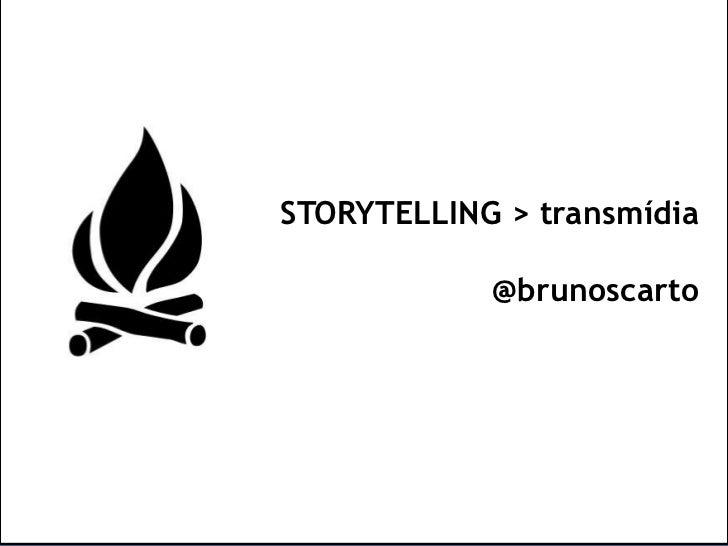 STORYTELLING > transmídia<br />@brunoscarto<br />