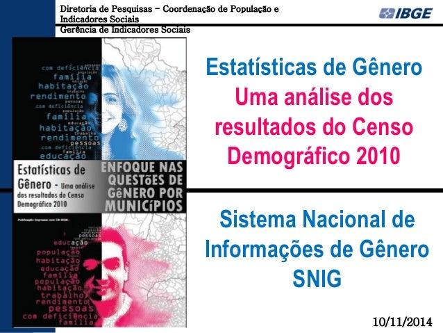 Estatísticas de Gênero  Uma análise dos resultados do Censo Demográfico 2010  Sistema Nacional de Informações de Gênero SN...