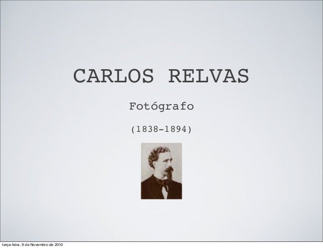 CARLOS RELVAS Fotógrafo (1838-1894) terça-feira, 9 de Novembro de 2010