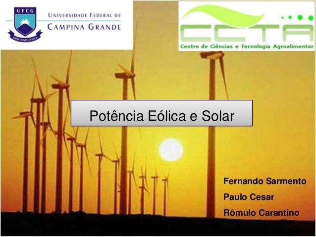 Fernando Sarmento Paulo Cesar Rômulo Carantino Potência Eólica e Solar