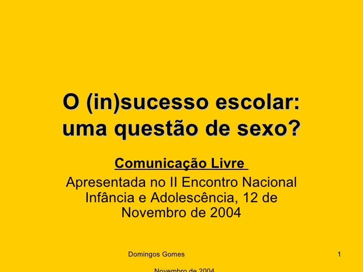 O (in)sucesso escolar: uma questão de sexo? Comunicação Livre  Apresentada no II Encontro Nacional Infância e Adolescência...