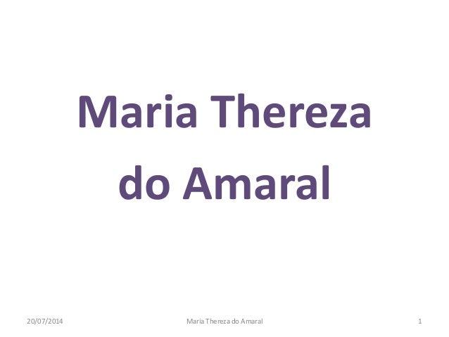 Maria Thereza do Amaral 20/07/2014 Maria Thereza do Amaral 1