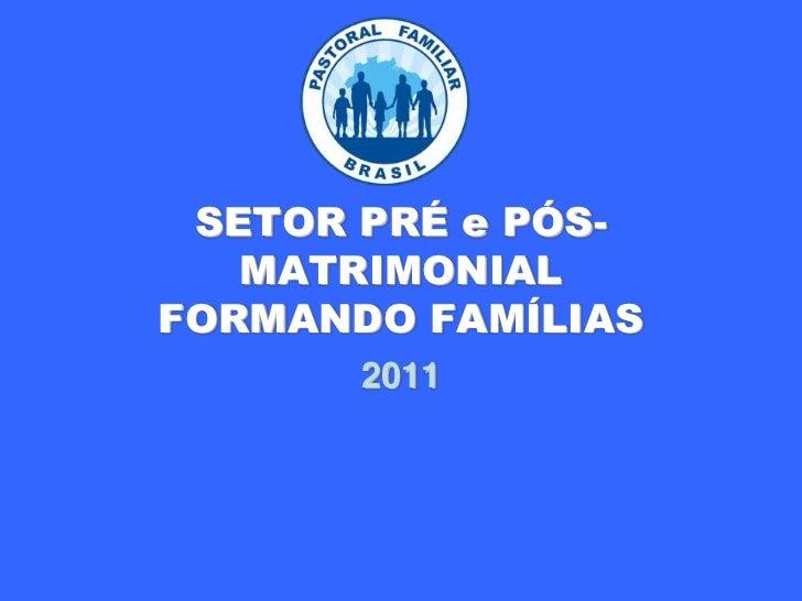 SETOR PRÉ e PÓS-MATRIMONIALFORMANDO FAMÍLIAS<br />2011<br />