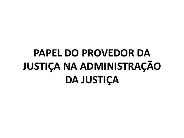 PAPEL DO PROVEDOR DA JUSTIÇA NA ADMINISTRAÇÃO DA JUSTIÇA