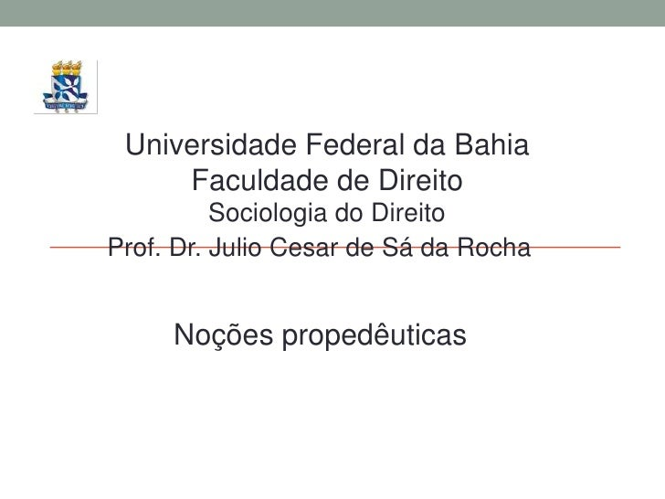 Universidade Federal da Bahia     Faculdade de Direito          Sociologia do DireitoProf. Dr. Julio Cesar de Sá da Rocha ...