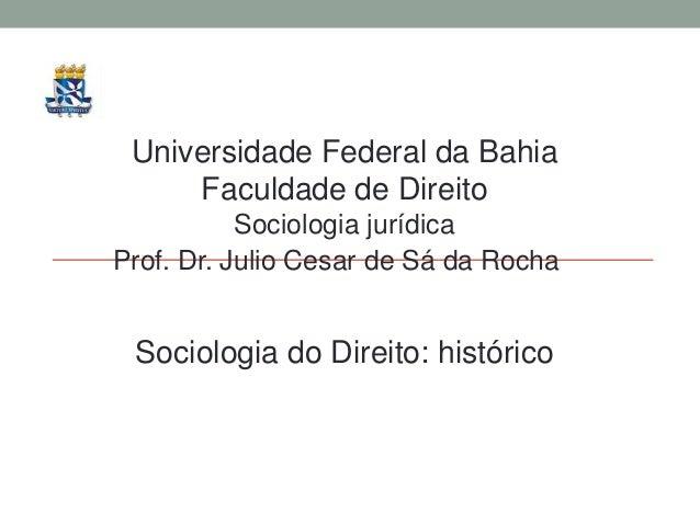 Universidade Federal da Bahia Faculdade de Direito Sociologia jurídica Prof. Dr. Julio Cesar de Sá da Rocha Sociologia do ...