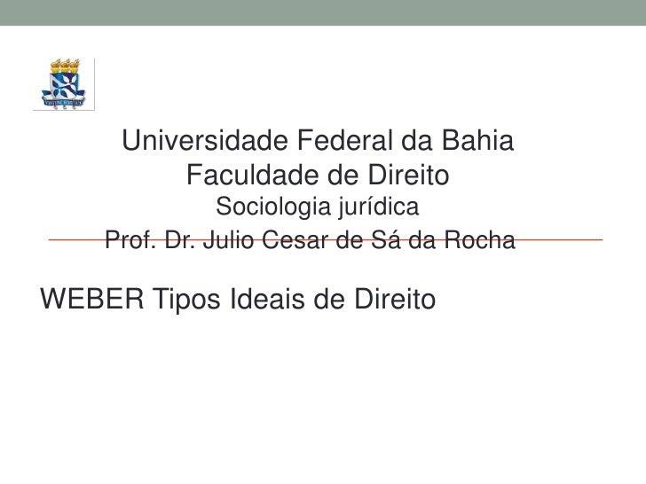 Universidade Federal da Bahia         Faculdade de Direito               Sociologia jurídica    Prof. Dr. Julio Cesar de S...