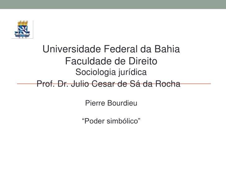 Universidade Federal da Bahia     Faculdade de Direito           Sociologia jurídicaProf. Dr. Julio Cesar de Sá da Rocha  ...