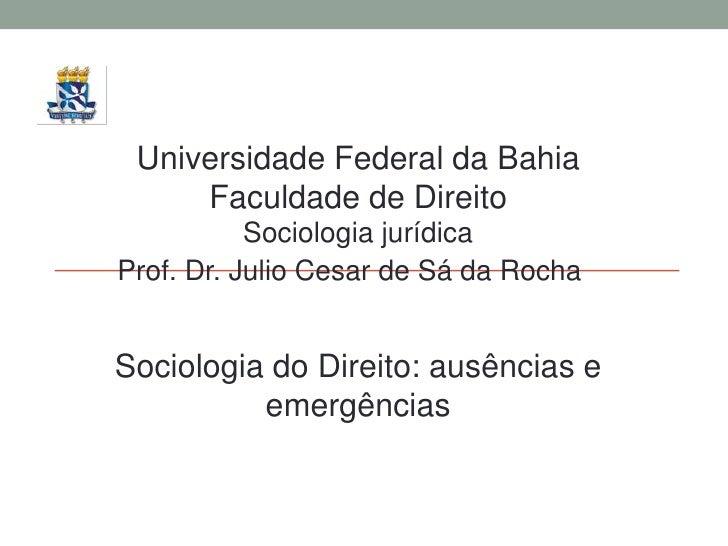 Universidade Federal da Bahia     Faculdade de Direito           Sociologia jurídicaProf. Dr. Julio Cesar de Sá da RochaSo...