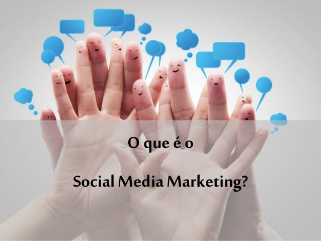 O que é o Social Media Marketing?