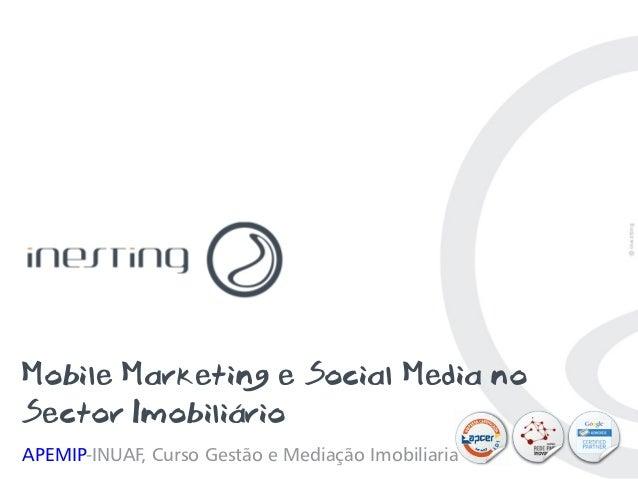 Mobile Marketing e Social Media noSector ImobiliárioAPEMIP-INUAF, Curso Gestão e Mediação Imobiliaria   PAG. 1