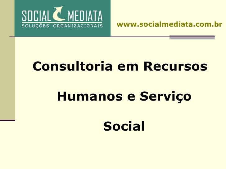 <ul><li>Consultoria em Recursos Humanos e Serviço Social </li></ul>www.socialmediata.com.br