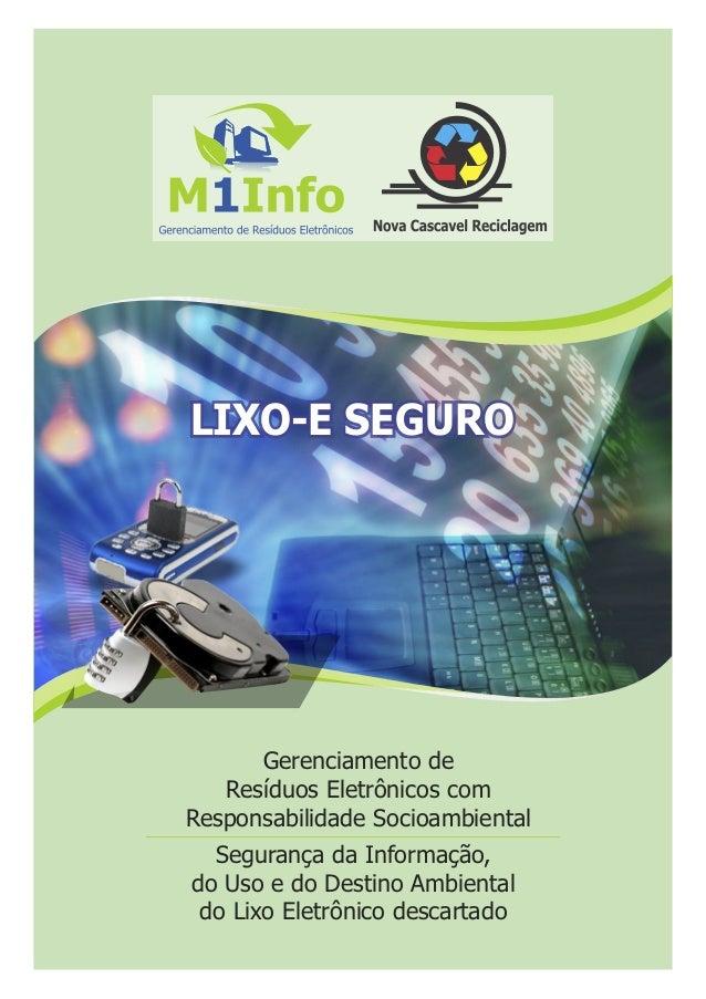 Gerenciamento de Resíduos Eletrônicos com Responsabilidade Socioambiental LIXO-E SEGURO Segurança da Informação, do Uso e ...