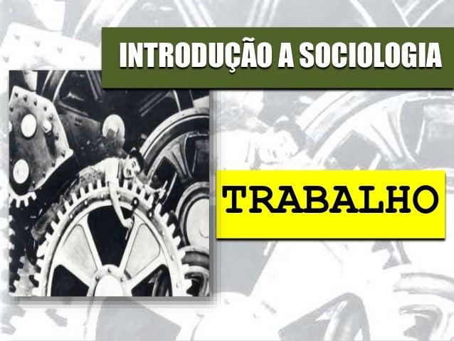 INTRODUÇÃO A SOCIOLOGIA TRABALHO