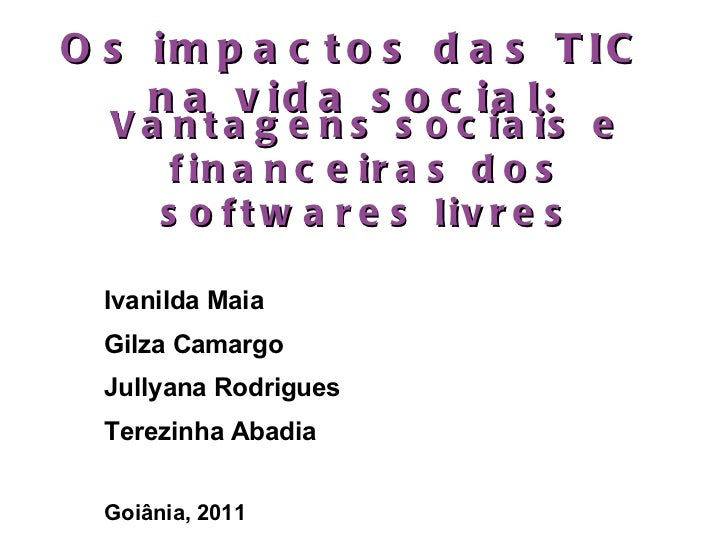 Os impactos das TIC na vida social: Ivanilda Maia Gilza Camargo Jullyana Rodrigues Terezinha Abadia Goiânia, 2011 Vantagen...