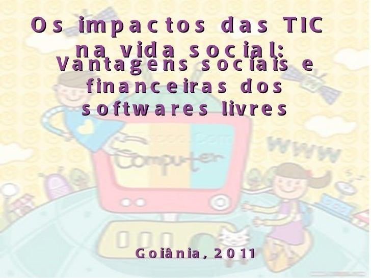 Os impactos das TIC na vida social: Goiânia, 2011 Vantagens sociais e financeiras dos softwares livres