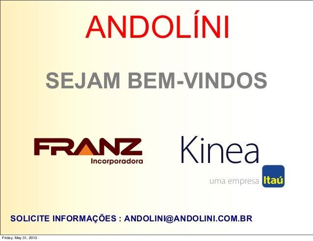 SEJAM BEM-VINDOSFriday, May 31, 2013ANDOLÍNISOLICITE INFORMAÇÕES : ANDOLINI@ANDOLINI.COM.BR