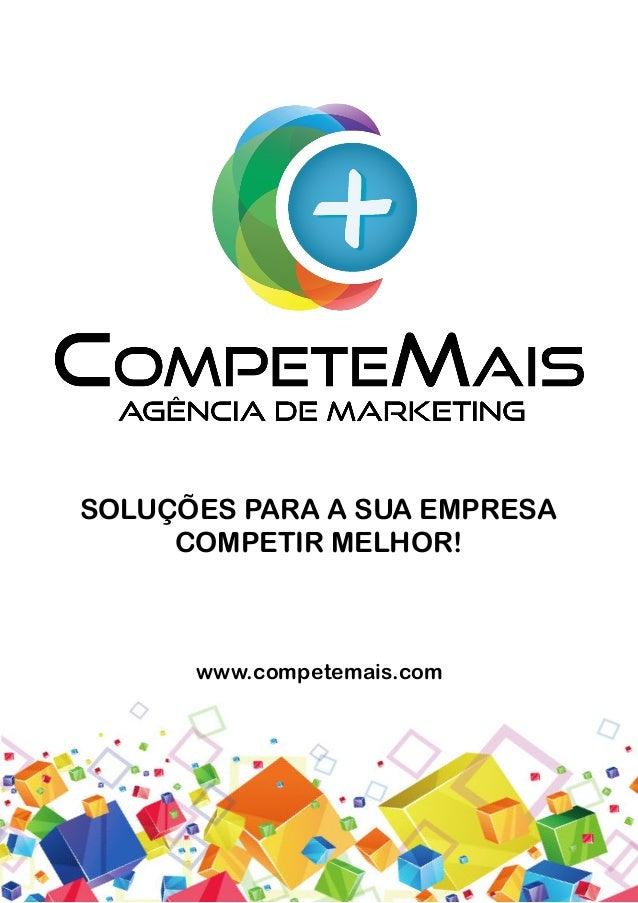 www.competemais.com SOLUÇÕES PARA A SUA EMPRESA COMPETIR MELHOR!