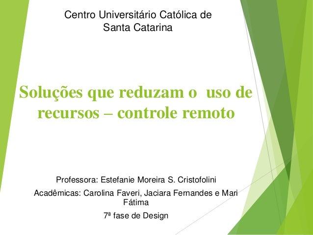 Professora: Estefanie Moreira S. Cristofolini Acadêmicas: Carolina Faveri, Jaciara Fernandes e Mari Fátima 7ª fase de Desi...