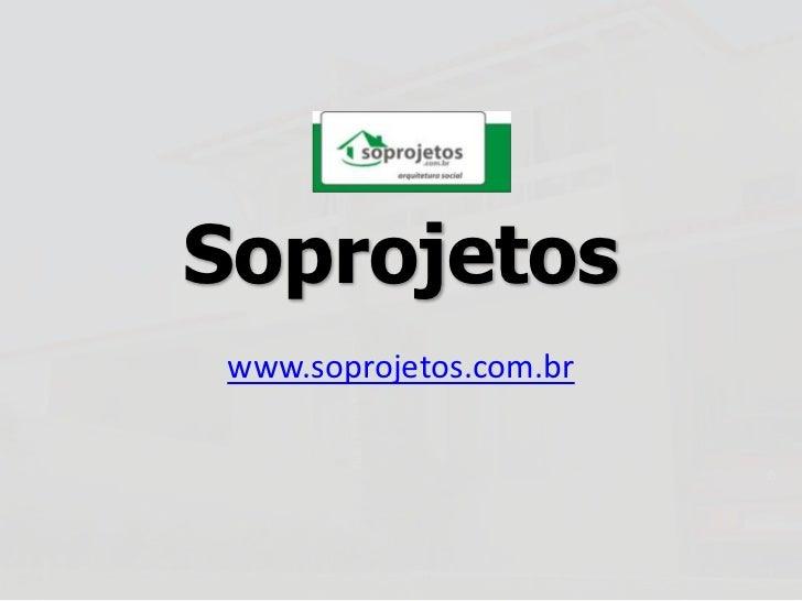 Soprojetos<br />www.soprojetos.com.br<br />