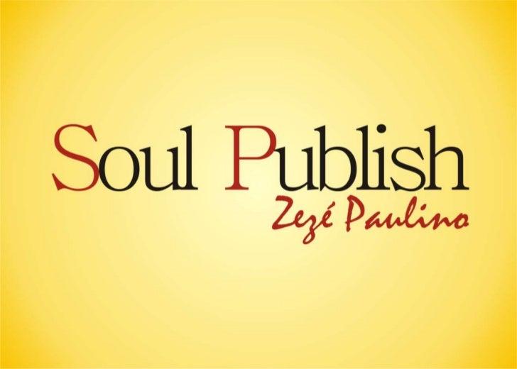 APRESENTAÇÃOA Soul Publish foi fundada em 31 de março de 2000, atendendo as agências em seusplanejamentos de forma ágil e ...